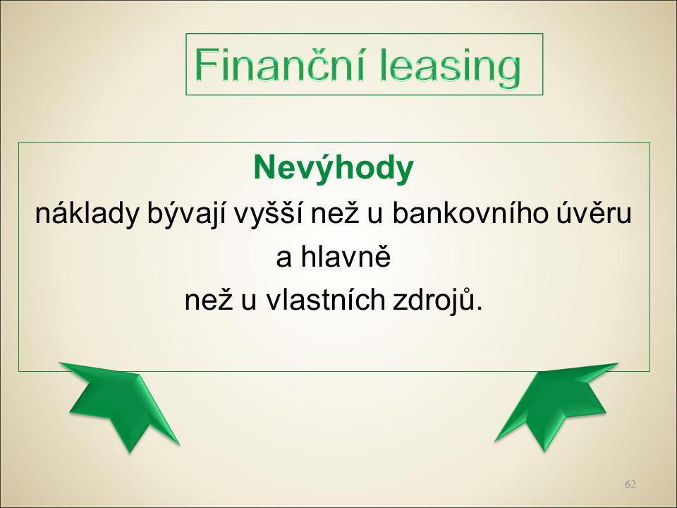 Nevýhody náklady bývají vyšší než u bankovního úvěru a hlavně než u vlastních zdrojů. 62