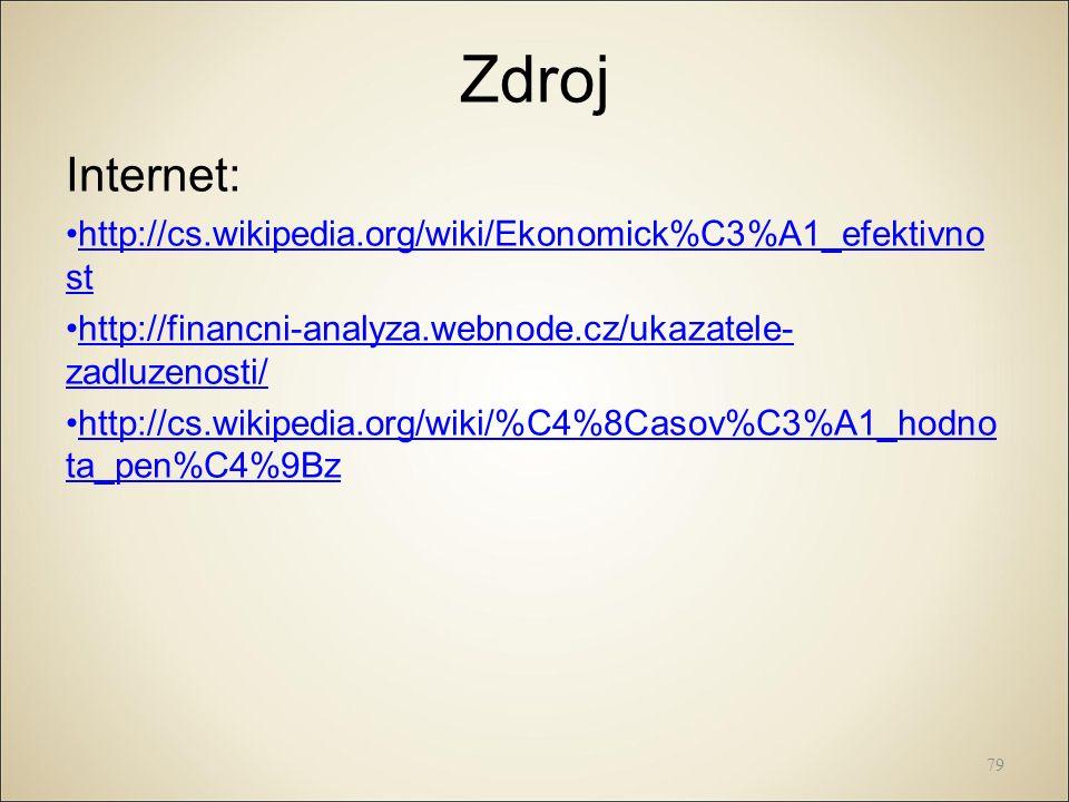 Zdroj Internet: http://cs.wikipedia.org/wiki/Ekonomick%C3%A1_efektivno sthttp://cs.wikipedia.org/wiki/Ekonomick%C3%A1_efektivno st http://financni-analyza.webnode.cz/ukazatele- zadluzenosti/http://financni-analyza.webnode.cz/ukazatele- zadluzenosti/ http://cs.wikipedia.org/wiki/%C4%8Casov%C3%A1_hodno ta_pen%C4%9Bzhttp://cs.wikipedia.org/wiki/%C4%8Casov%C3%A1_hodno ta_pen%C4%9Bz 79