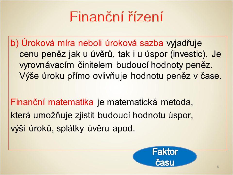 b) Úroková míra neboli úroková sazba vyjadřuje cenu peněz jak u úvěrů, tak i u úspor (investic).
