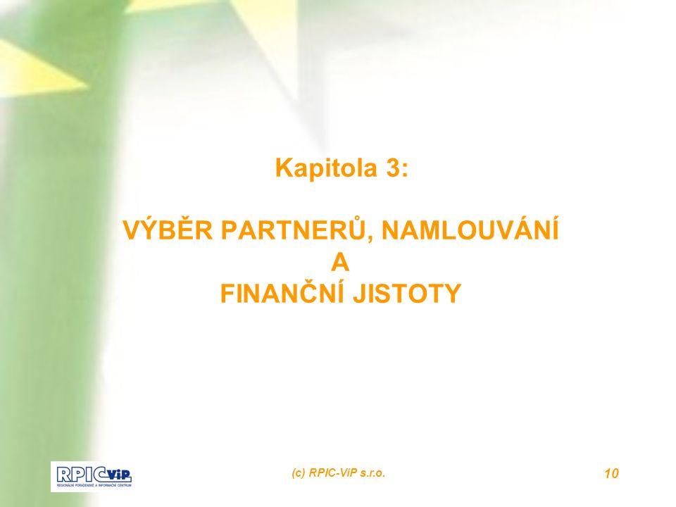 (c) RPIC-ViP s.r.o. 10 Kapitola 3: VÝBĚR PARTNERŮ, NAMLOUVÁNÍ A FINANČNÍ JISTOTY