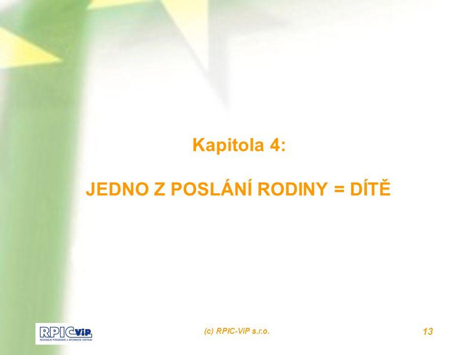 (c) RPIC-ViP s.r.o. 13 Kapitola 4: JEDNO Z POSLÁNÍ RODINY = DÍTĚ