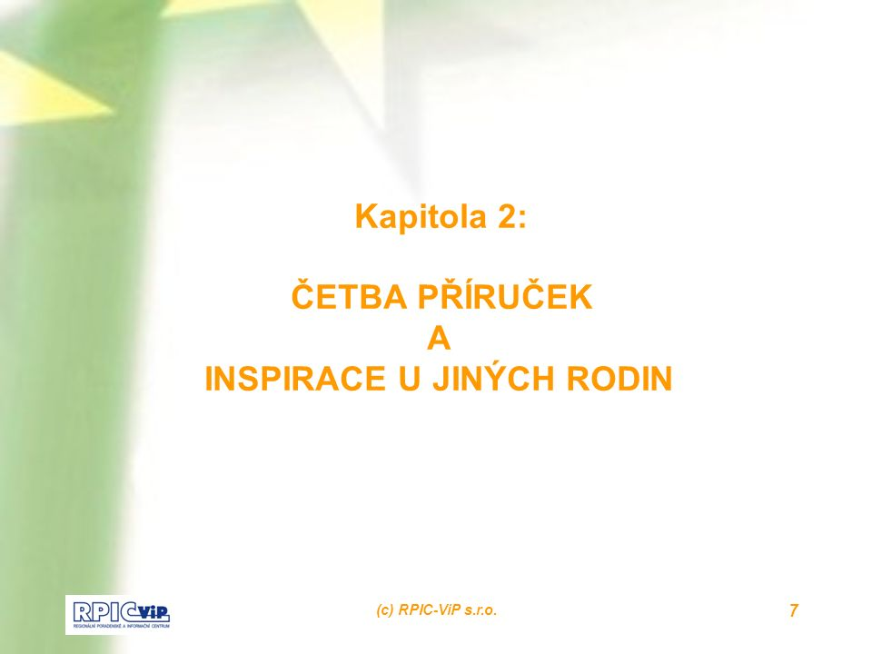 (c) RPIC-ViP s.r.o. 7 Kapitola 2: ČETBA PŘÍRUČEK A INSPIRACE U JINÝCH RODIN