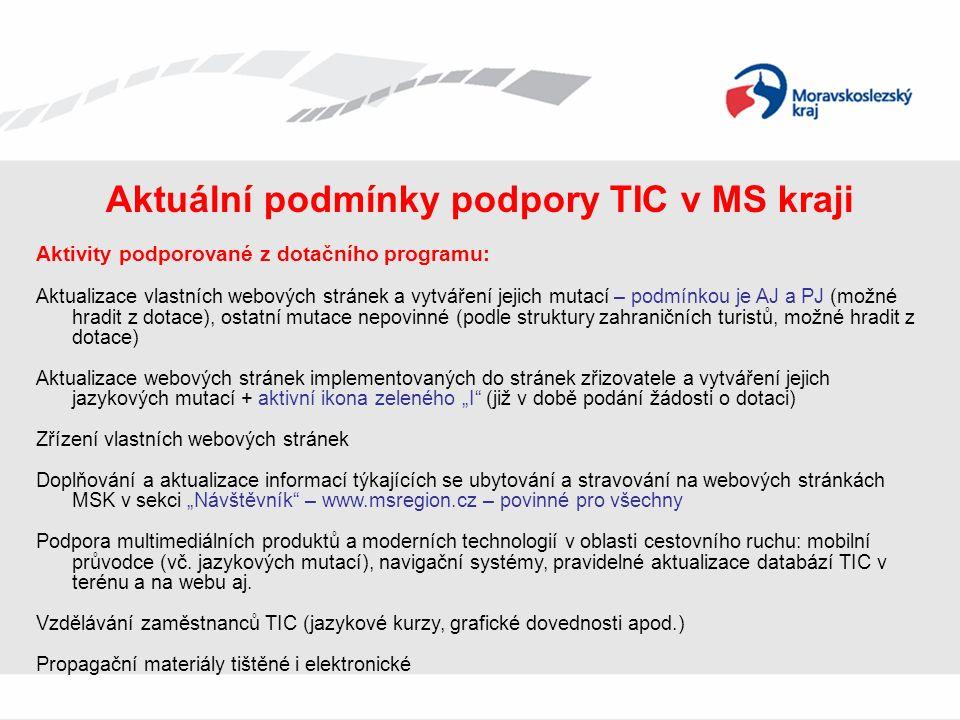"""Aktuální podmínky podpory TIC v MS kraji Aktivity podporované z dotačního programu: Aktualizace vlastních webových stránek a vytváření jejich mutací – podmínkou je AJ a PJ (možné hradit z dotace), ostatní mutace nepovinné (podle struktury zahraničních turistů, možné hradit z dotace) Aktualizace webových stránek implementovaných do stránek zřizovatele a vytváření jejich jazykových mutací + aktivní ikona zeleného """"I (již v době podání žádosti o dotaci) Zřízení vlastních webových stránek Doplňování a aktualizace informací týkajících se ubytování a stravování na webových stránkách MSK v sekci """"Návštěvník – www.msregion.cz – povinné pro všechny Podpora multimediálních produktů a moderních technologií v oblasti cestovního ruchu: mobilní průvodce (vč."""