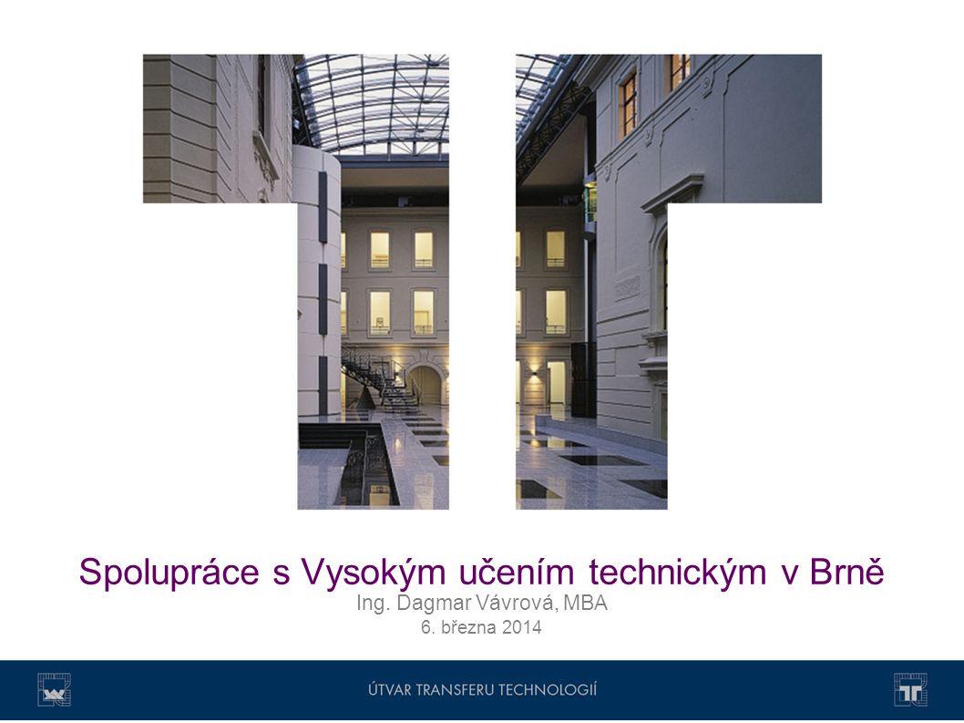 Spolupráce s Vysokým učením technickým v Brně Ing. Dagmar Vávrová, MBA 6. března 2014