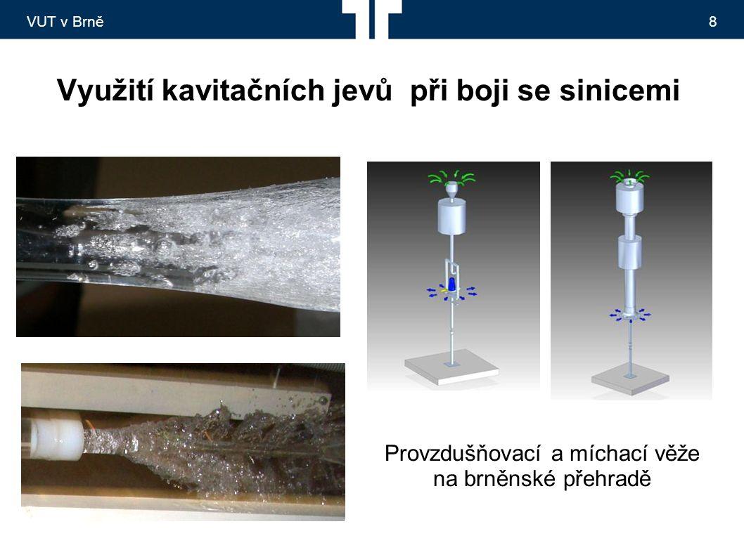 VUT v Brně8 Využití kavitačních jevů při boji se sinicemi Provzdušňovací a míchací věže na brněnské přehradě