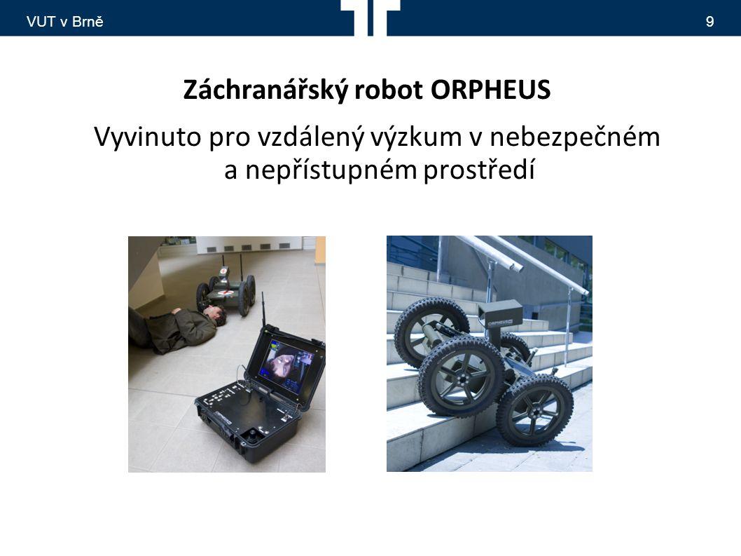 VUT v Brně9 Záchranářský robot ORPHEUS Vyvinuto pro vzdálený výzkum v nebezpečném a nepřístupném prostředí