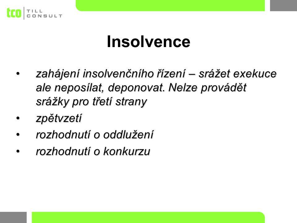 zahájení insolvenčního řízení – srážet exekuce ale neposílat, deponovat. Nelze provádět srážky pro třetí stranyzahájení insolvenčního řízení – srážet