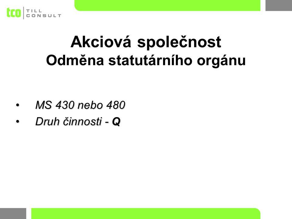 MS 430 nebo 480MS 430 nebo 480 Druh činnosti - QDruh činnosti - Q Akciová společnost Odměna statutárního orgánu