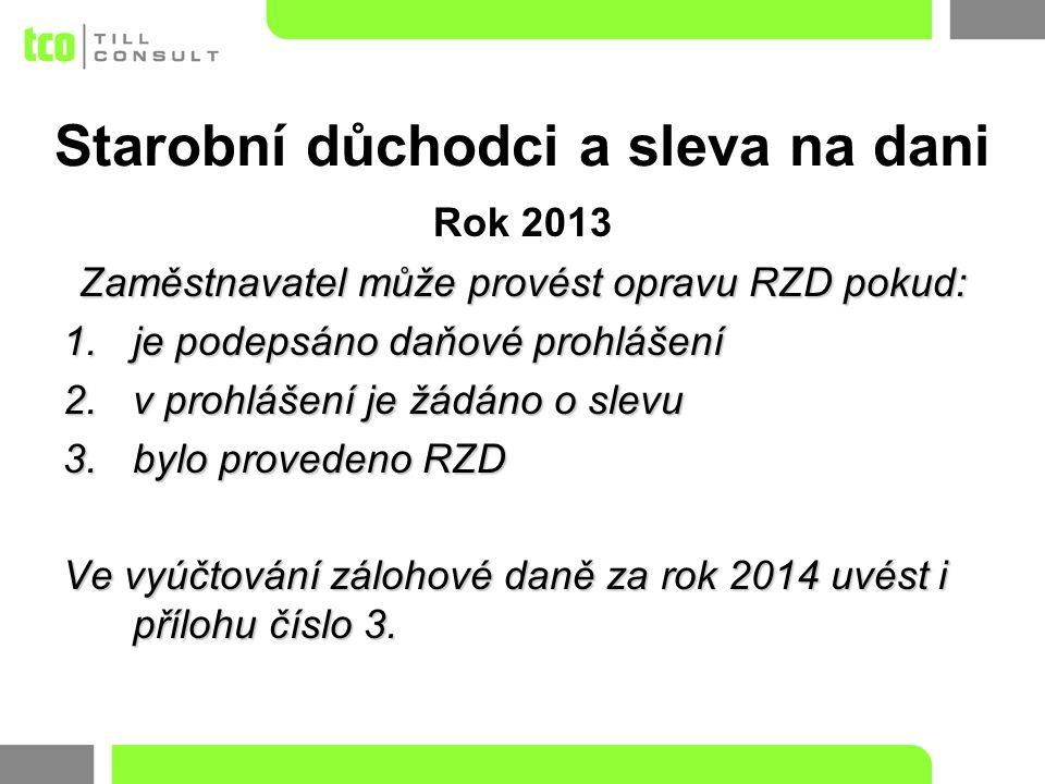 Rok 2013 Zaměstnavatel může provést opravu RZD pokud: 1.je podepsáno daňové prohlášení 2.v prohlášení je žádáno o slevu 3.bylo provedeno RZD Ve vyúčtování zálohové daně za rok 2014 uvést i přílohu číslo 3.