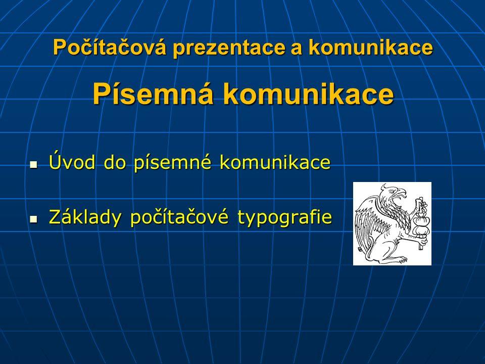 Počítačová prezentace a komunikace Písemná komunikace Úvod do písemné komunikace Úvod do písemné komunikace Základy počítačové typografie Základy počítačové typografie