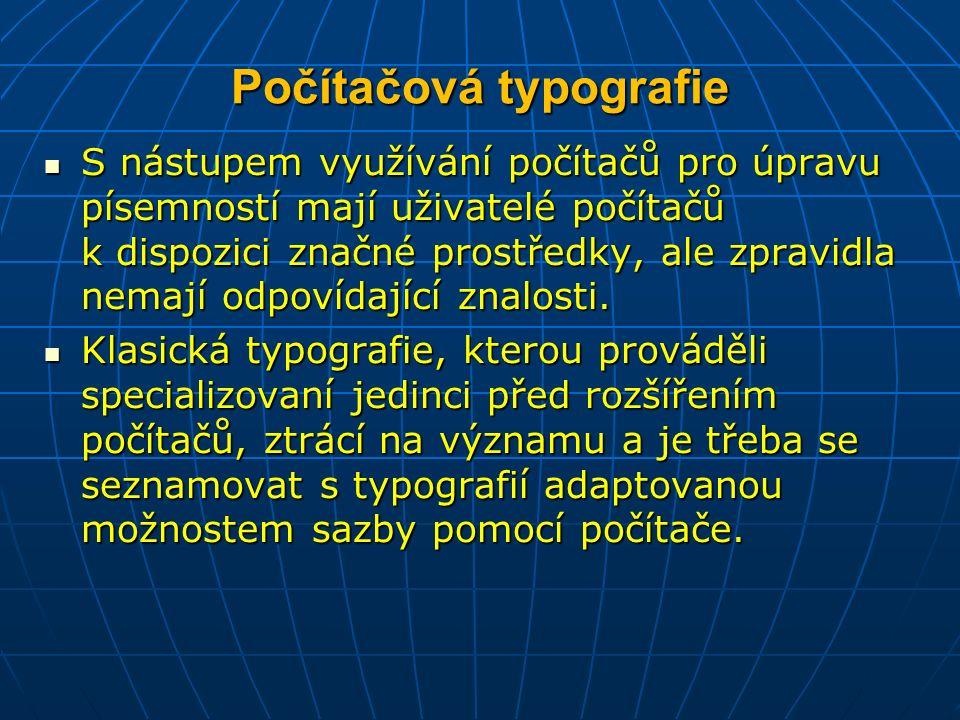 Počítačová typografie S nástupem využívání počítačů pro úpravu písemností mají uživatelé počítačů k dispozici značné prostředky, ale zpravidla nemají odpovídající znalosti.