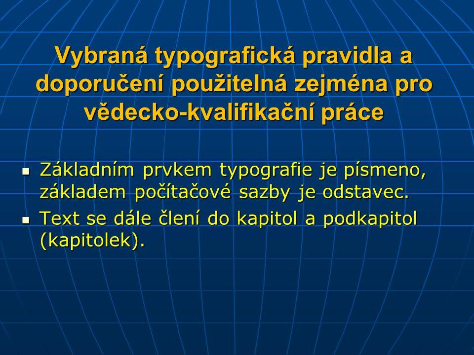 Vybraná typografická pravidla a doporučení použitelná zejména pro vědecko-kvalifikační práce Základním prvkem typografie je písmeno, základem počítačové sazby je odstavec.