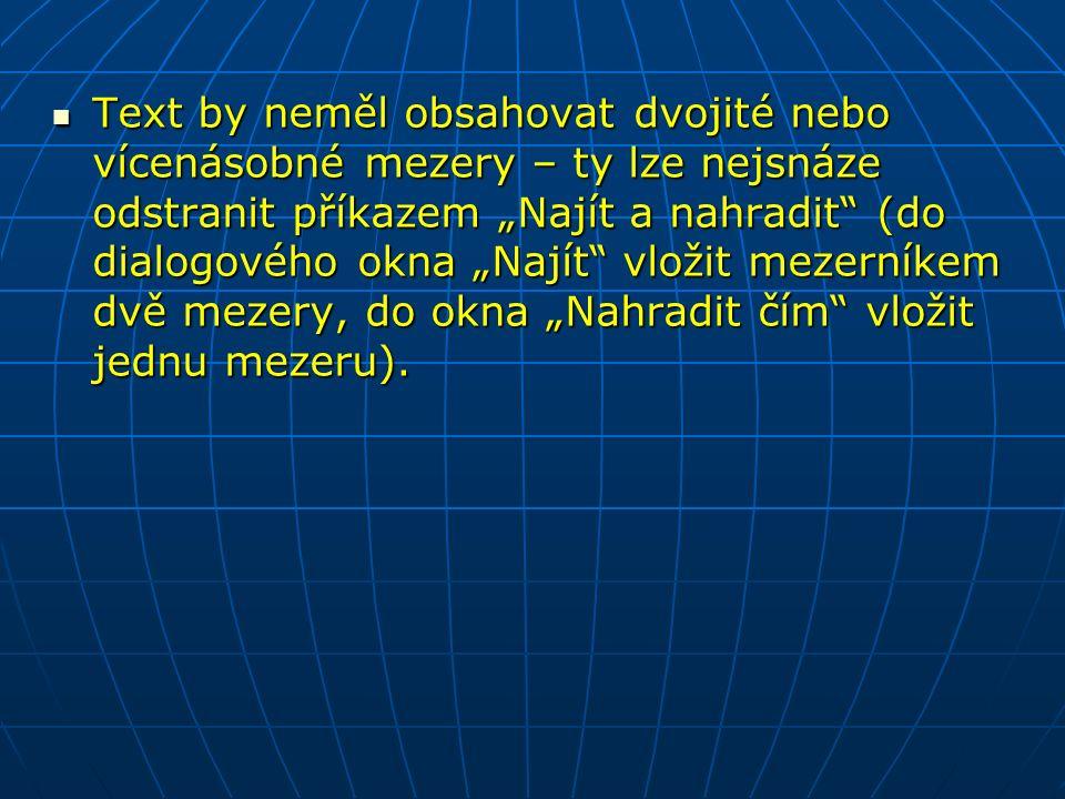 """Text by neměl obsahovat dvojité nebo vícenásobné mezery – ty lze nejsnáze odstranit příkazem """"Najít a nahradit (do dialogového okna """"Najít vložit mezerníkem dvě mezery, do okna """"Nahradit čím vložit jednu mezeru)."""