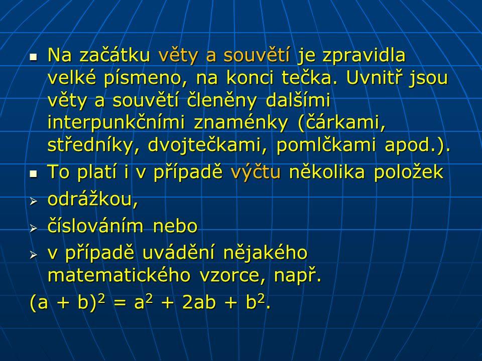 Na začátku věty a souvětí je zpravidla velké písmeno, na konci tečka.