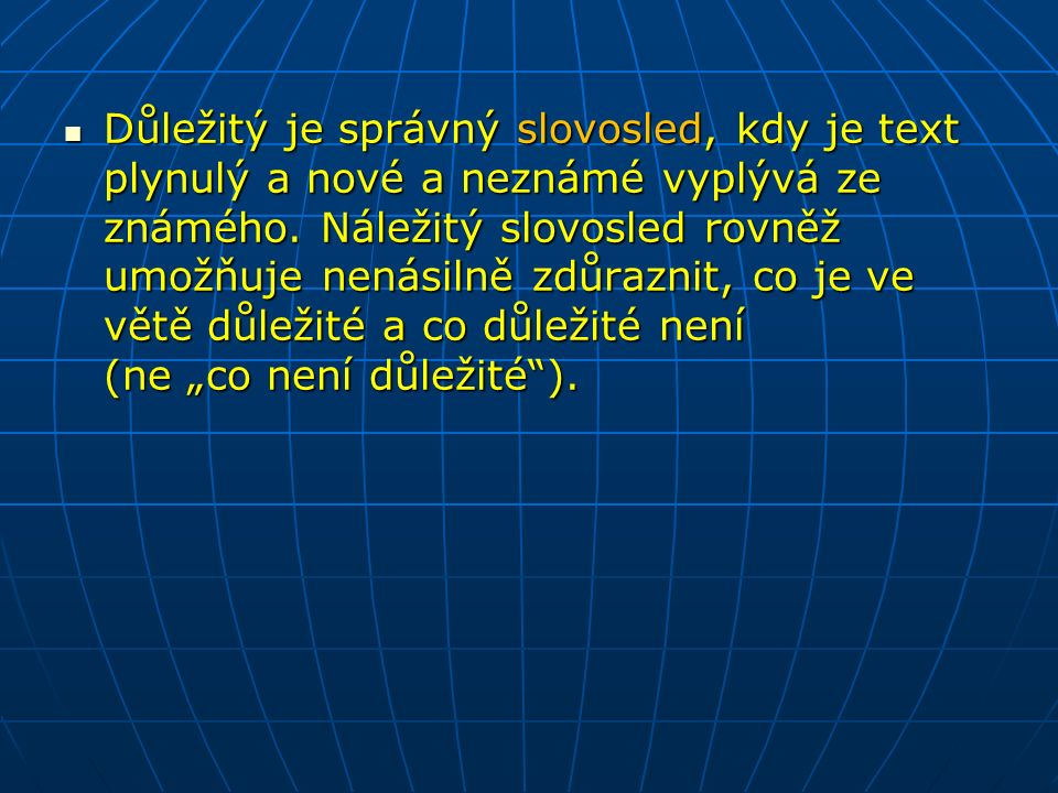 Důležitý je správný slovosled, kdy je text plynulý a nové a neznámé vyplývá ze známého.
