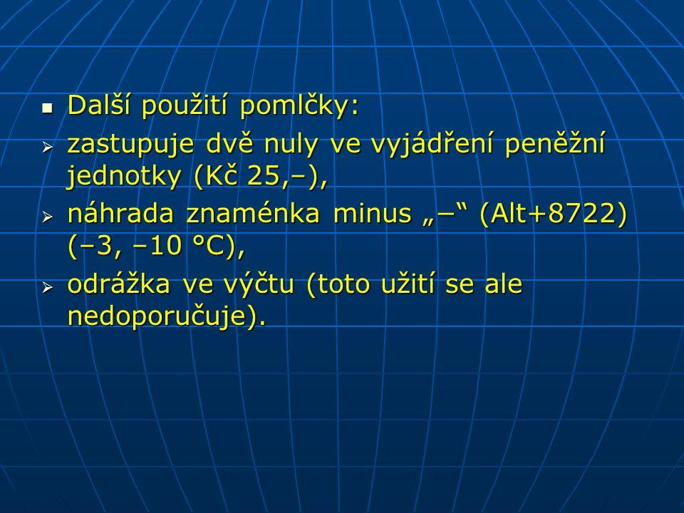 """Další použití pomlčky: Další použití pomlčky:  zastupuje dvě nuly ve vyjádření peněžní jednotky (Kč 25,–),  náhrada znaménka minus """"− (Alt+8722) (–3, –10 °C),  odrážka ve výčtu (toto užití se ale nedoporučuje)."""