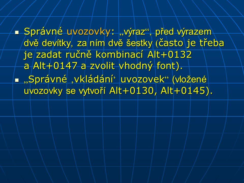 """Správné uvozovky: """" výraz , před výrazem dvě devítky, za ním dvě šestky ( často je třeba je zadat ručně kombinací Alt+0132 a Alt+0147 a zvolit vhodný font)."""