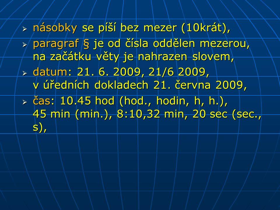  násobky se píší bez mezer (10krát),  paragraf § je od čísla oddělen mezerou, na začátku věty je nahrazen slovem,  datum: 21.