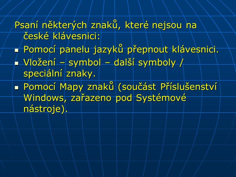 Psaní některých znaků, které nejsou na české klávesnici: Pomocí panelu jazyků přepnout klávesnici.
