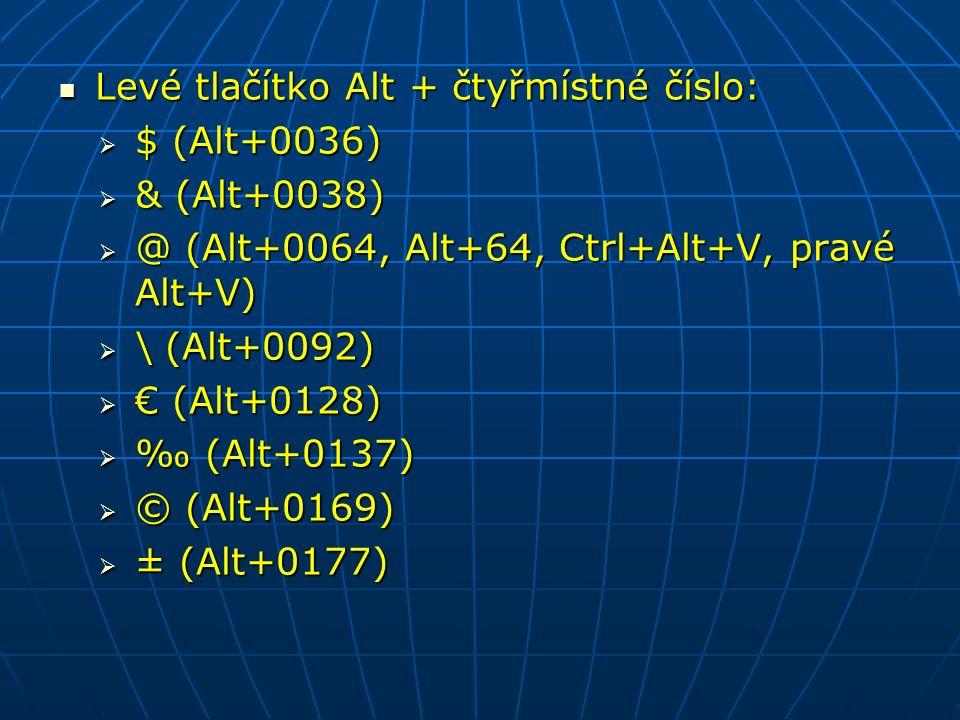 Levé tlačítko Alt + čtyřmístné číslo: Levé tlačítko Alt + čtyřmístné číslo:  $ (Alt+0036)  & (Alt+0038)  @ (Alt+0064, Alt+64, Ctrl+Alt+V, pravé Alt+V)  \ (Alt+0092)  € (Alt+0128)  ‰ (Alt+0137)  © (Alt+0169)  ± (Alt+0177)