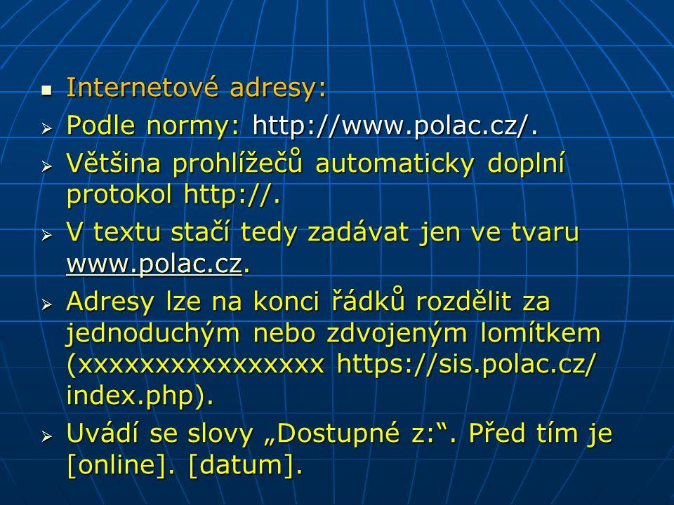 Internetové adresy: Internetové adresy:  Podle normy: http://www.polac.cz/.