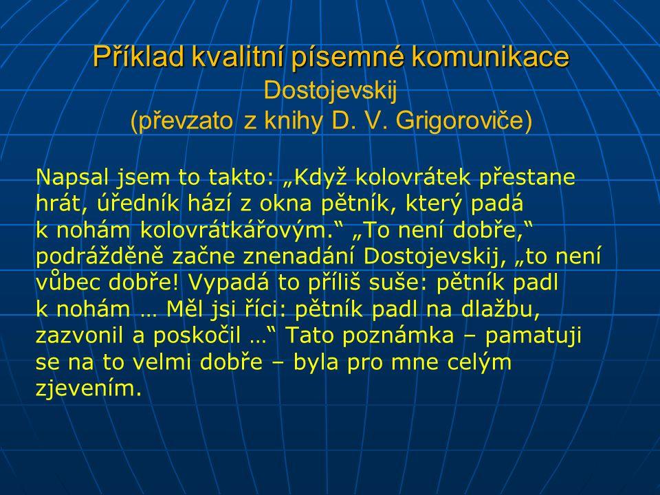 Příklad kvalitní písemné komunikace Příklad kvalitní písemné komunikace Dostojevskij (převzato z knihy D.