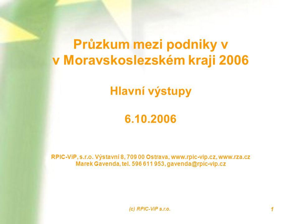 (c) RPIC-ViP s.r.o. 1 Průzkum mezi podniky v v Moravskoslezském kraji 2006 Hlavní výstupy 6.10.2006 RPIC-ViP, s.r.o. Výstavní 8, 709 00 Ostrava, www.r