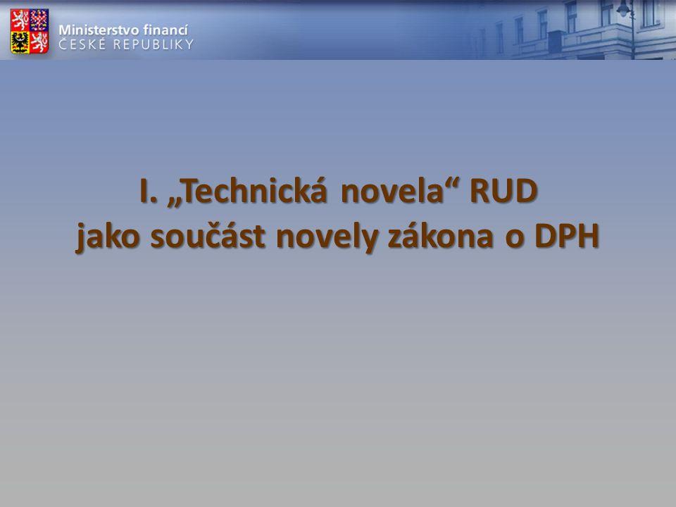 """I. """"Technická novela"""" RUD jako součást novely zákona o DPH"""