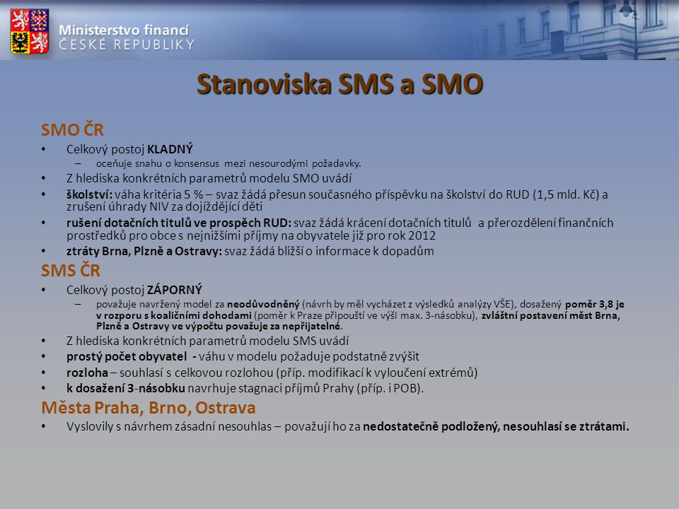Stanoviska SMS a SMO SMO ČR Celkový postoj KLADNÝ – oceňuje snahu o konsensus mezi nesourodými požadavky. Z hlediska konkrétních parametrů modelu SMO