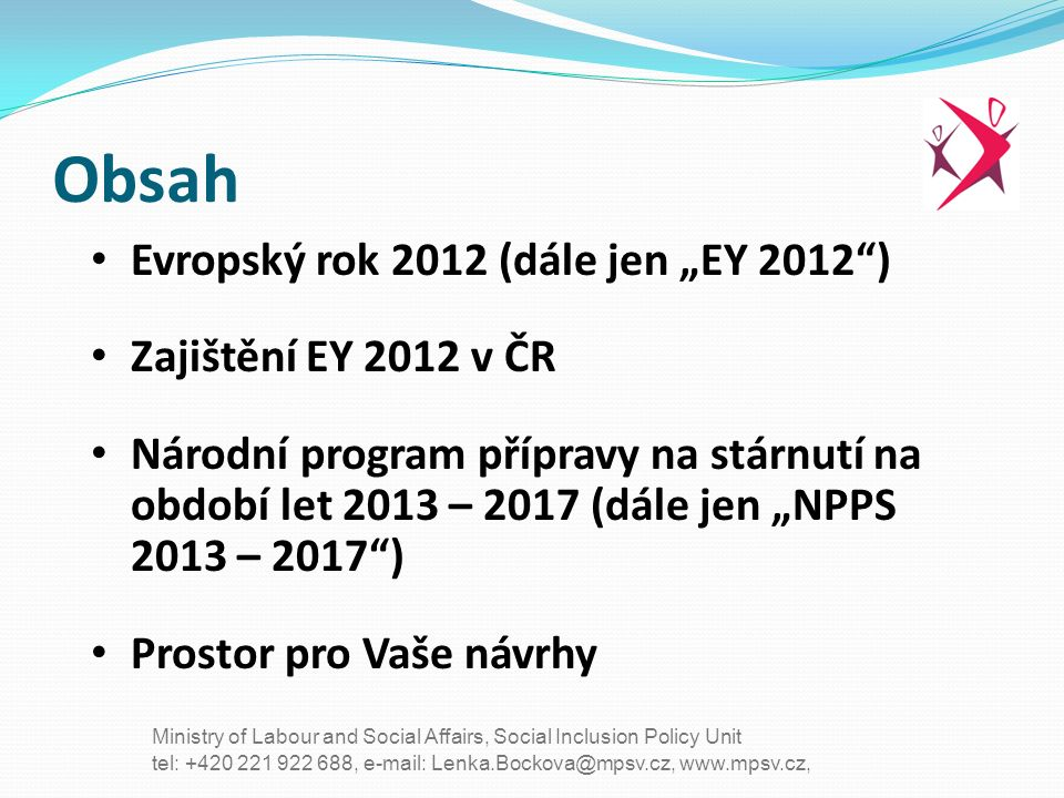 tel: +420 221 922 688, e-mail: Lenka.Bockova@mpsv.cz, www.mpsv.cz, Ministry of Labour and Social Affairs, Social Inclusion Policy Unit Obsah Evropský
