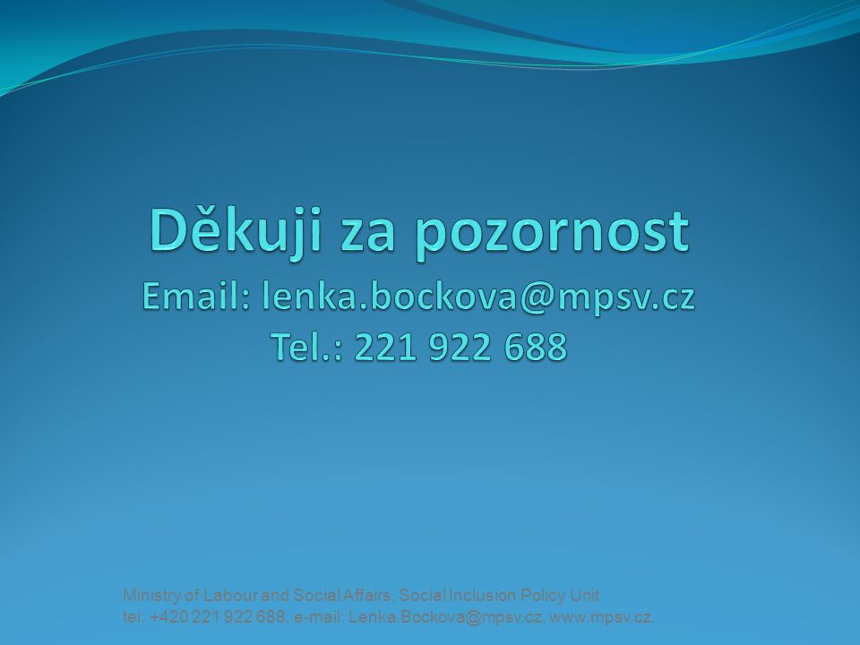 tel: +420 221 922 688, e-mail: Lenka.Bockova@mpsv.cz, www.mpsv.cz, Ministry of Labour and Social Affairs, Social Inclusion Policy Unit