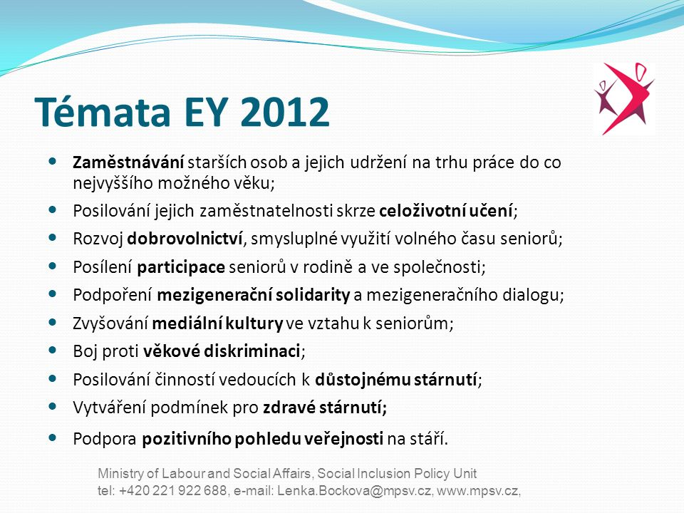 tel: +420 221 922 688, e-mail: Lenka.Bockova@mpsv.cz, www.mpsv.cz, Ministry of Labour and Social Affairs, Social Inclusion Policy Unit Rozpočet EY 2012: Na úrovni EU: 5 mil.