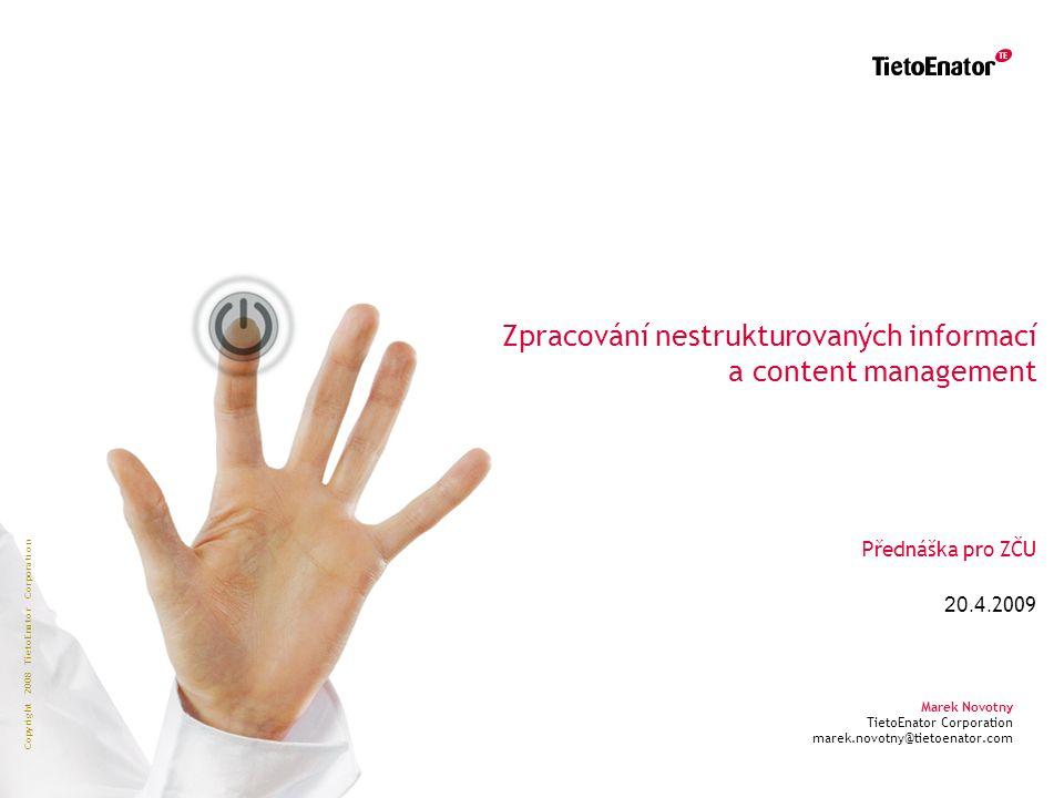 Copyright 2008 TietoEnator Corporation Zpracování nestrukturovaných informací a content management Přednáška pro ZČU 20.4.