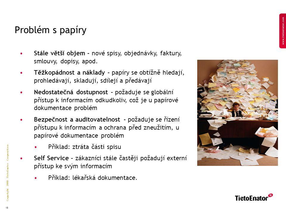Copyright 2008 TietoEnator Corporation 15 Problém s papíry Stále větší objem – nové spisy, objednávky, faktury, smlouvy, dopisy, apod.