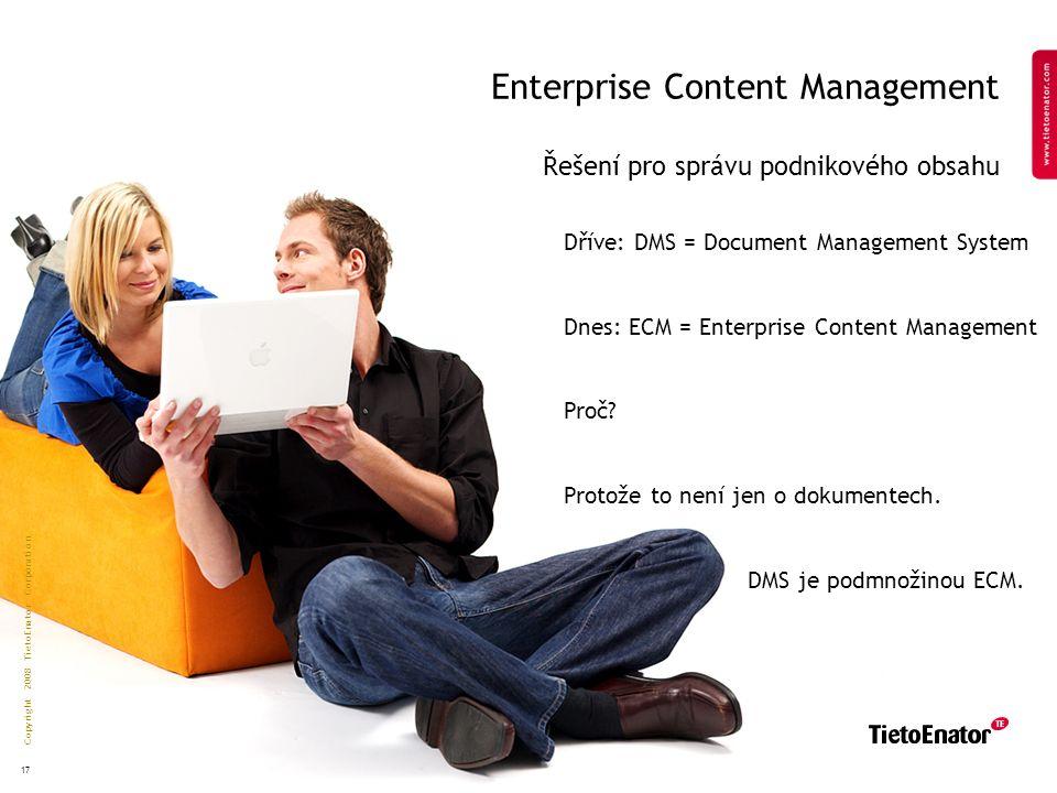 Copyright 2008 TietoEnator Corporation 17 Enterprise Content Management Řešení pro správu podnikového obsahu Dříve: DMS = Document Management System Dnes: ECM = Enterprise Content Management Proč.