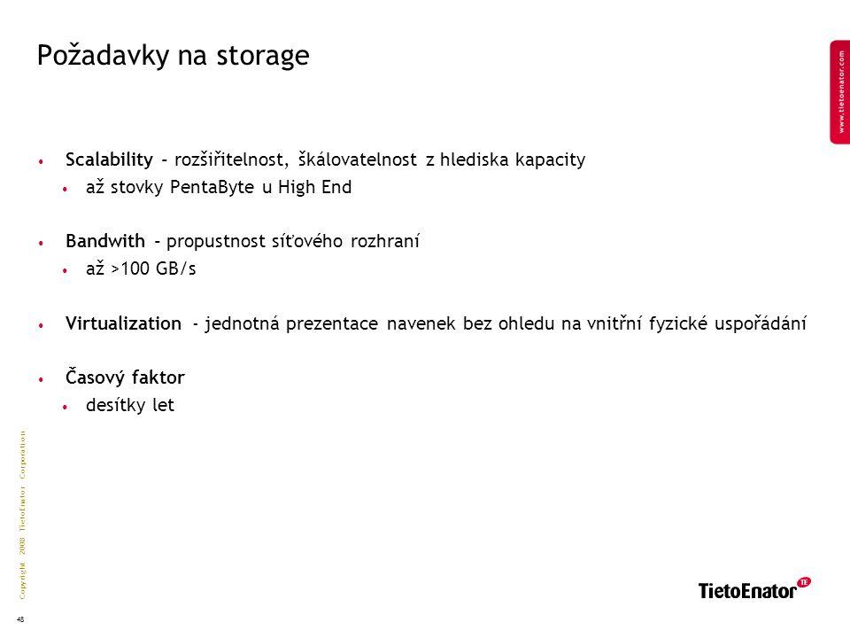 Copyright 2008 TietoEnator Corporation 48 Požadavky na storage Scalability - rozšiřitelnost, škálovatelnost z hlediska kapacity až stovky PentaByte u High End Bandwith - propustnost síťového rozhraní až >100 GB/s Virtualization - jednotná prezentace navenek bez ohledu na vnitřní fyzické uspořádání Časový faktor desítky let
