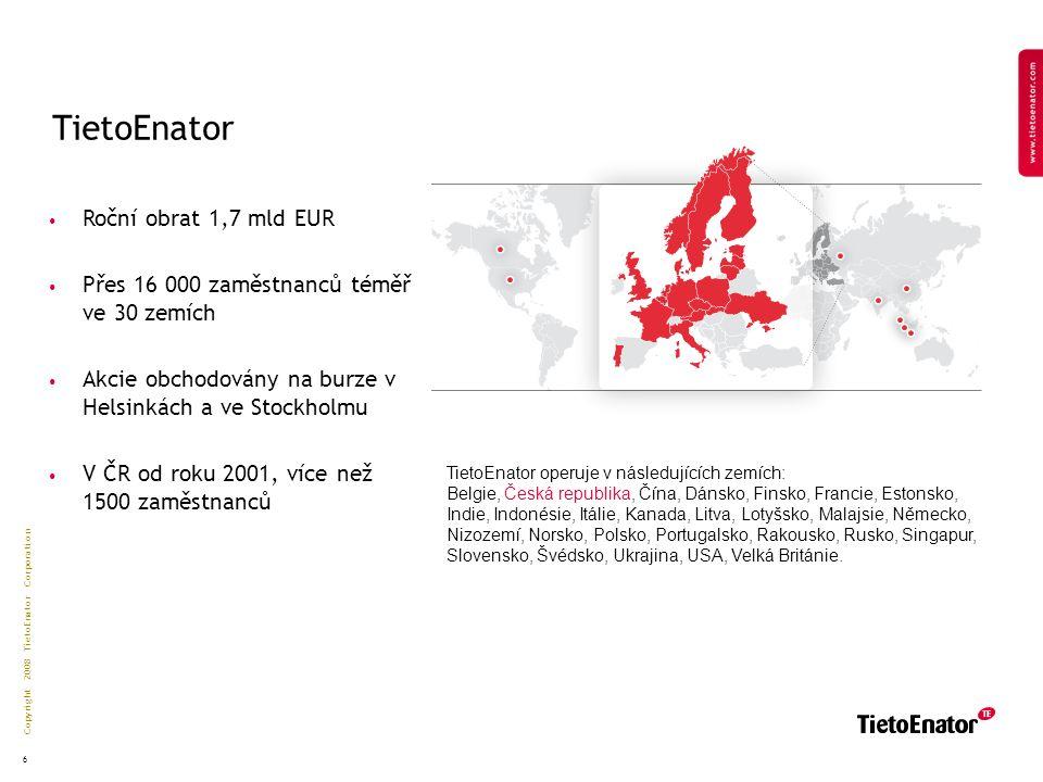 Copyright 2008 TietoEnator Corporation 6 TietoEnator Roční obrat 1,7 mld EUR Přes 16 000 zaměstnanců téměř ve 30 zemích Akcie obchodovány na burze v Helsinkách a ve Stockholmu V ČR od roku 2001, více než 1500 zaměstnanců TietoEnator operuje v následujících zemích: Belgie, Česká republika, Čína, Dánsko, Finsko, Francie, Estonsko, Indie, Indonésie, Itálie, Kanada, Litva, Lotyšsko, Malajsie, Německo, Nizozemí, Norsko, Polsko, Portugalsko, Rakousko, Rusko, Singapur, Slovensko, Švédsko, Ukrajina, USA, Velká Británie.