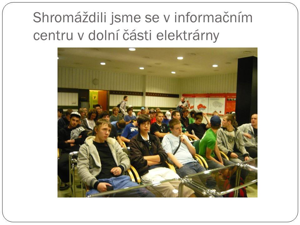 vyslechli jsme zde přednášku a shlédli film o elektrárnách