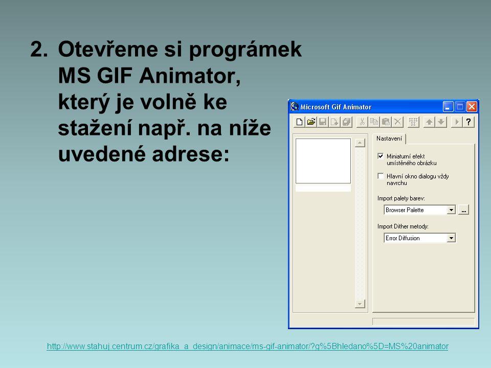 2.Otevřeme si prográmek MS GIF Animator, který je volně ke stažení např. na níže uvedené adrese: http://www.stahuj.centrum.cz/grafika_a_design/animace