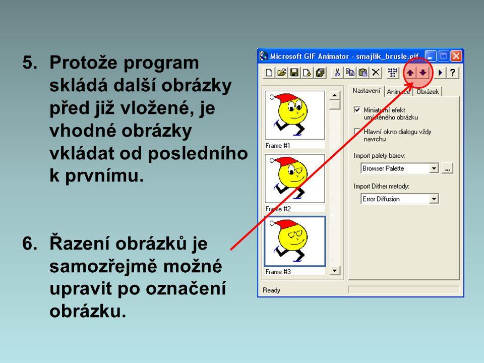 5.Protože program skládá další obrázky před již vložené, je vhodné obrázky vkládat od posledního k prvnímu. 6.Řazení obrázků je samozřejmě možné uprav