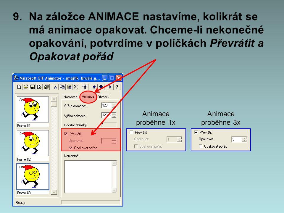 Animace proběhne 1x Animace proběhne 3x 9.Na záložce ANIMACE nastavíme, kolikrát se má animace opakovat. Chceme-li nekonečné opakování, potvrdíme v po