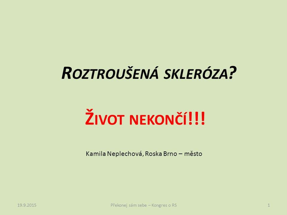 R OZTROUŠENÁ SKLERÓZA . Ž IVOT NEKONČÍ !!.