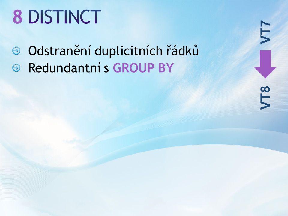 Odstranění duplicitních řádků Redundantní s GROUP BY VT7 VT8