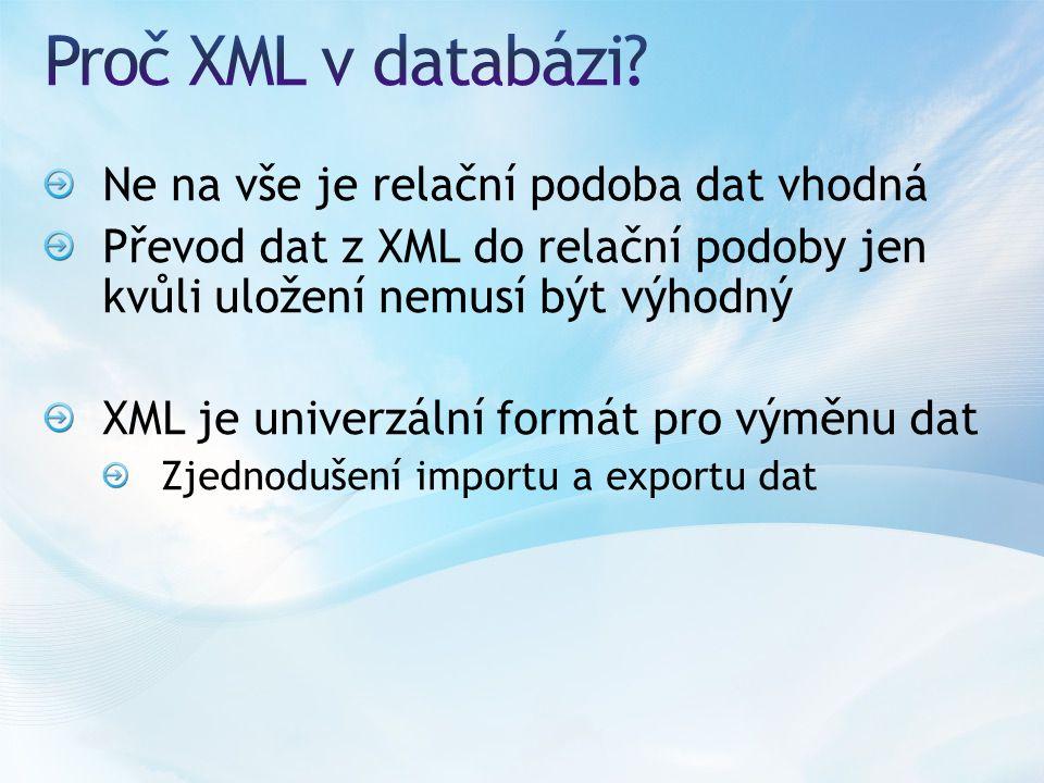 Ne na vše je relační podoba dat vhodná Převod dat z XML do relační podoby jen kvůli uložení nemusí být výhodný XML je univerzální formát pro výměnu dat Zjednodušení importu a exportu dat