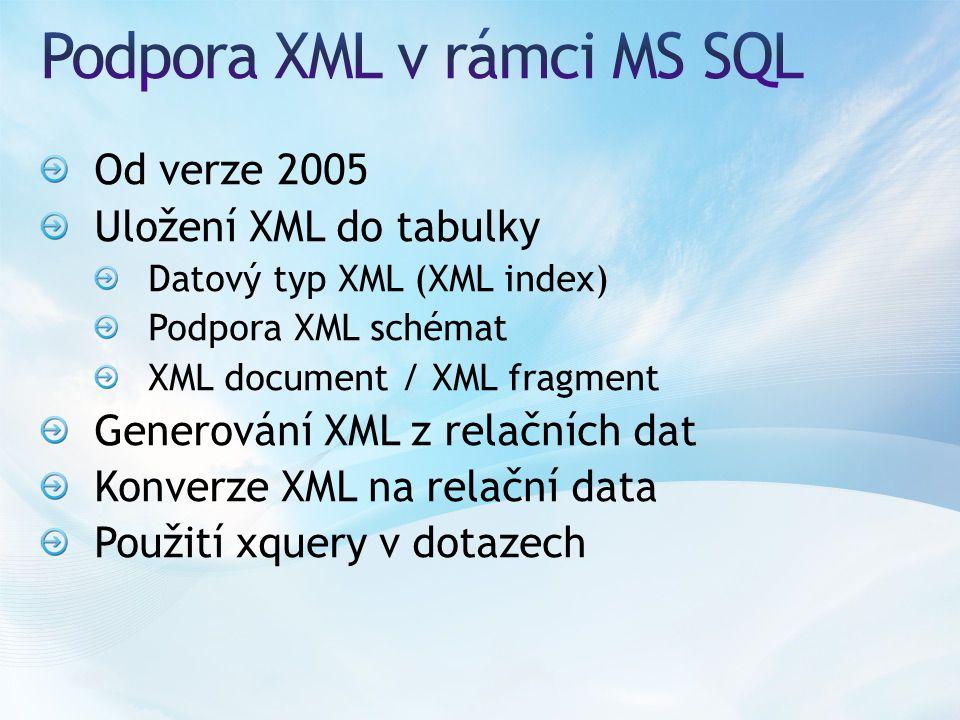 Od verze 2005 Uložení XML do tabulky Datový typ XML (XML index) Podpora XML schémat XML document / XML fragment Generování XML z relačních dat Konverze XML na relační data Použití xquery v dotazech
