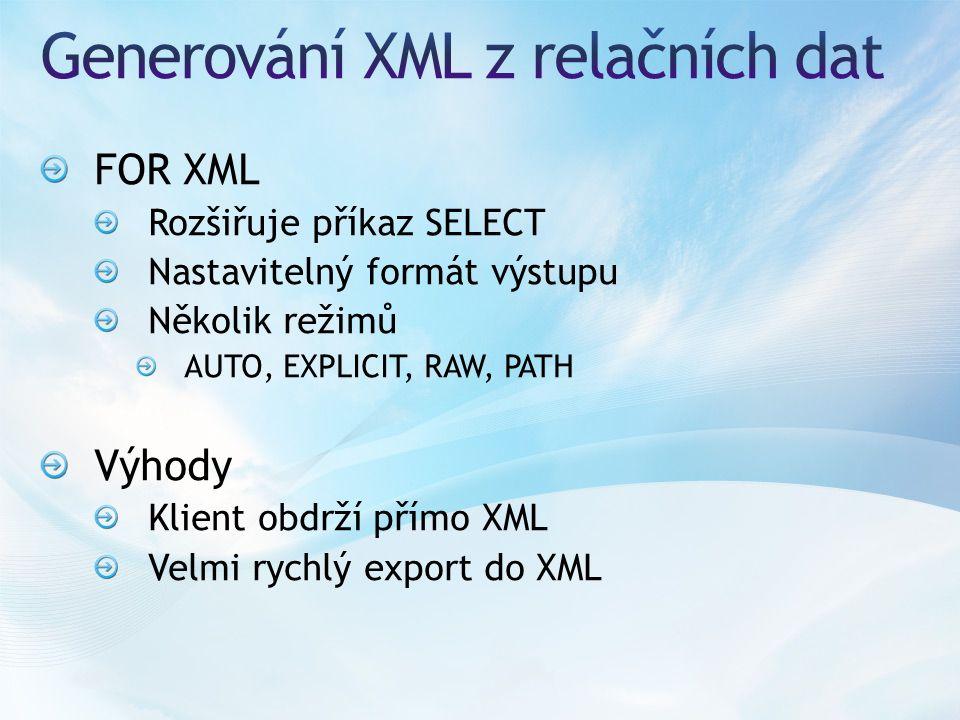 FOR XML Rozšiřuje příkaz SELECT Nastavitelný formát výstupu Několik režimů AUTO, EXPLICIT, RAW, PATH Výhody Klient obdrží přímo XML Velmi rychlý export do XML