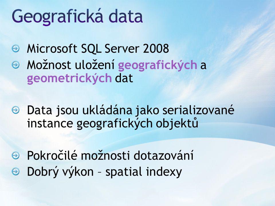 Microsoft SQL Server 2008 Možnost uložení geografických a geometrických dat Data jsou ukládána jako serializované instance geografických objektů Pokročilé možnosti dotazování Dobrý výkon – spatial indexy