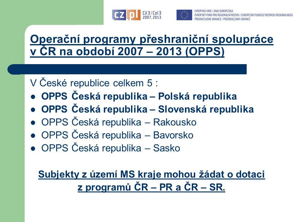 Základní podmínka v OPPS Jedná se o programy přeshraniční spolupráce    základní podmínkou každého projektu je přeshraniční partner: - v OPPS ČR - PR: polský - v OPPS ČR - SR: slovenský