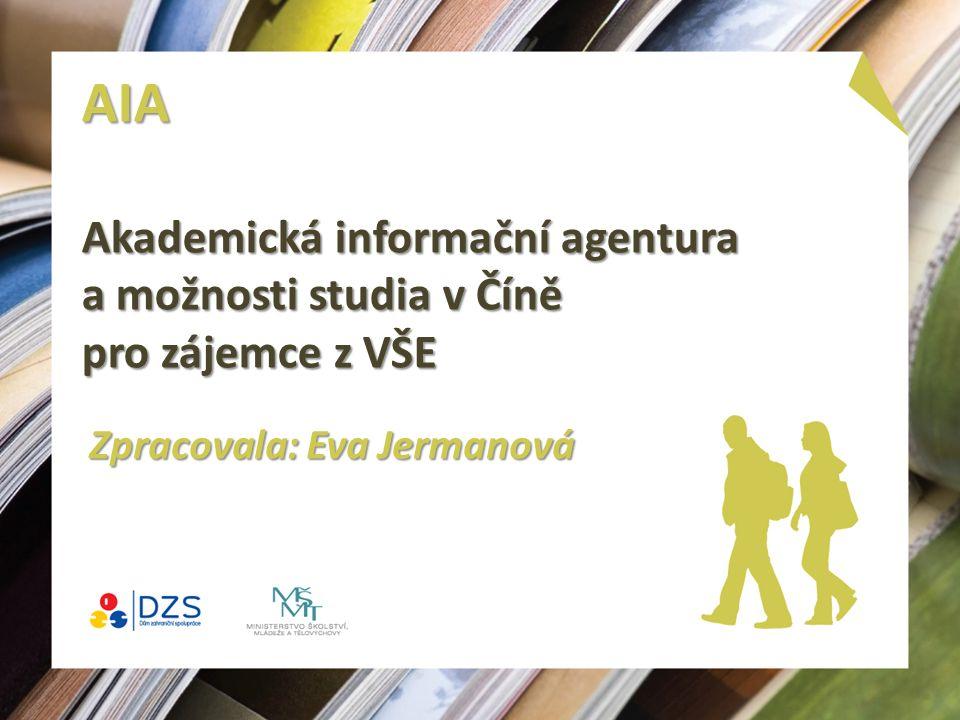 AIA Akademická informační agentura a možnosti studia v Číně pro zájemce z VŠE Zpracovala: Eva Jermanová
