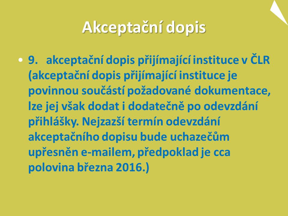 Akceptační dopis 9.akceptační dopis přijímající instituce v ČLR (akceptační dopis přijímající instituce je povinnou součástí požadované dokumentace, lze jej však dodat i dodatečně po odevzdání přihlášky.